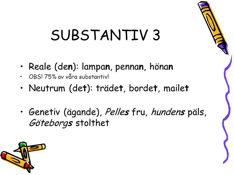 SUBSTANTIV 3 •Reale (den): lampan, pennan, hönan •OBS.