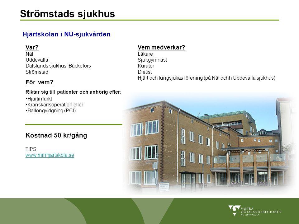 Strömstads sjukhus Hjärtskolan i NU-sjukvården Var? Näl Uddevalla Dalslands sjukhus, Bäckefors Strömstad För vem? Riktar sig till patienter och anhöri