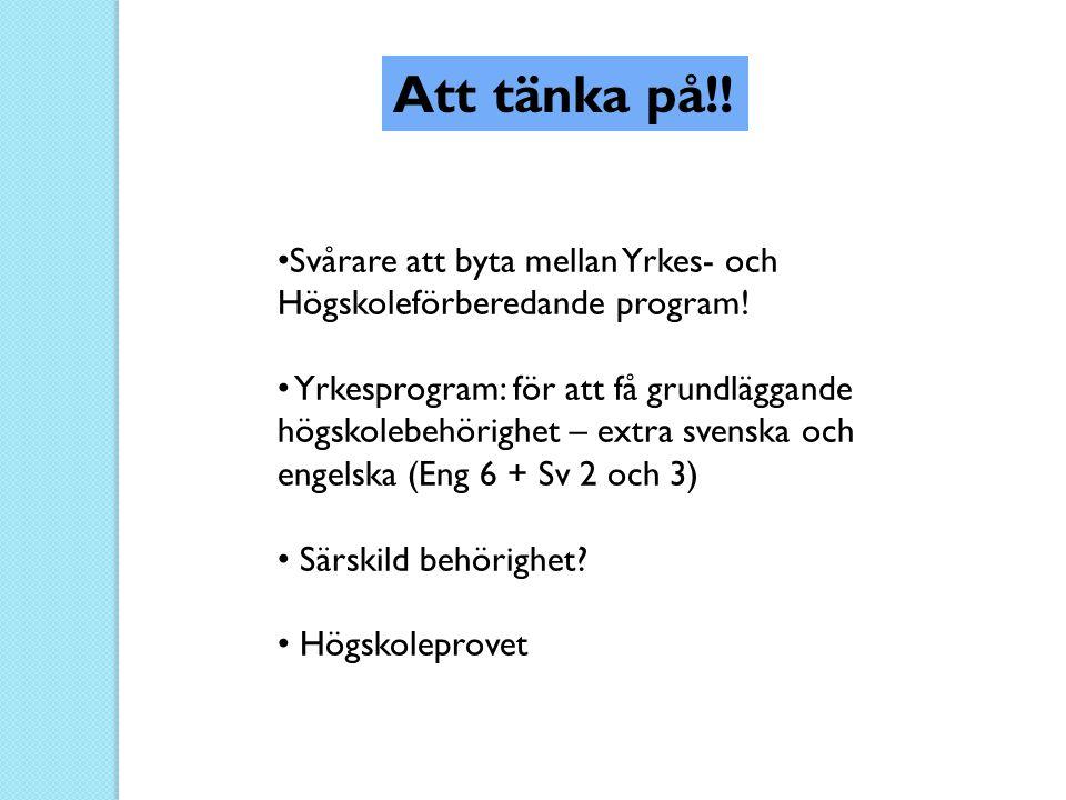 • Svårare att byta mellan Yrkes- och Högskoleförberedande program! • Yrkesprogram: för att få grundläggande högskolebehörighet – extra svenska och eng