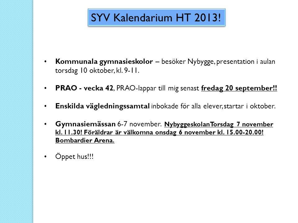 SYV Kalendarium HT 2013! • Kommunala gymnasieskolor – besöker Nybygge, presentation i aulan torsdag 10 oktober, kl. 9-11. • PRAO - vecka 42, PRAO-lapp