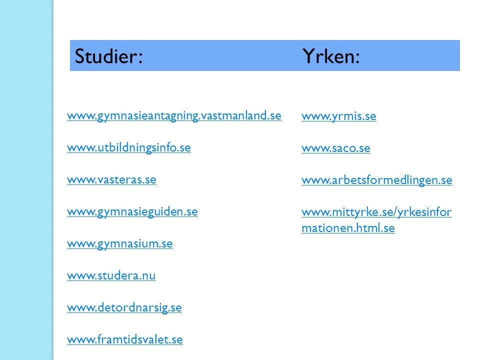 www.gymnasieantagning.vastmanland.se www.utbildningsinfo.se www.vasteras.se www.gymnasieguiden.se www.gymnasium.se www.studera.nu www.detordnarsig.se