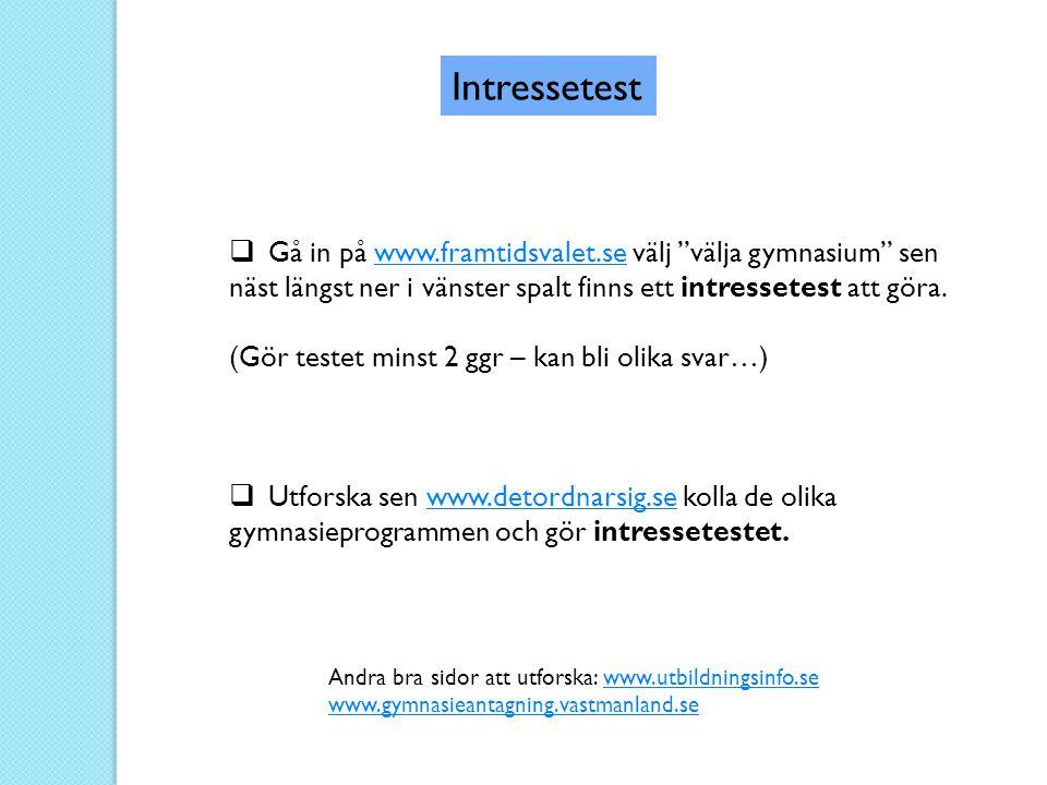 """ Gå in på www.framtidsvalet.se välj """"välja gymnasium"""" senwww.framtidsvalet.se näst längst ner i vänster spalt finns ett intressetest att göra. (Gör t"""