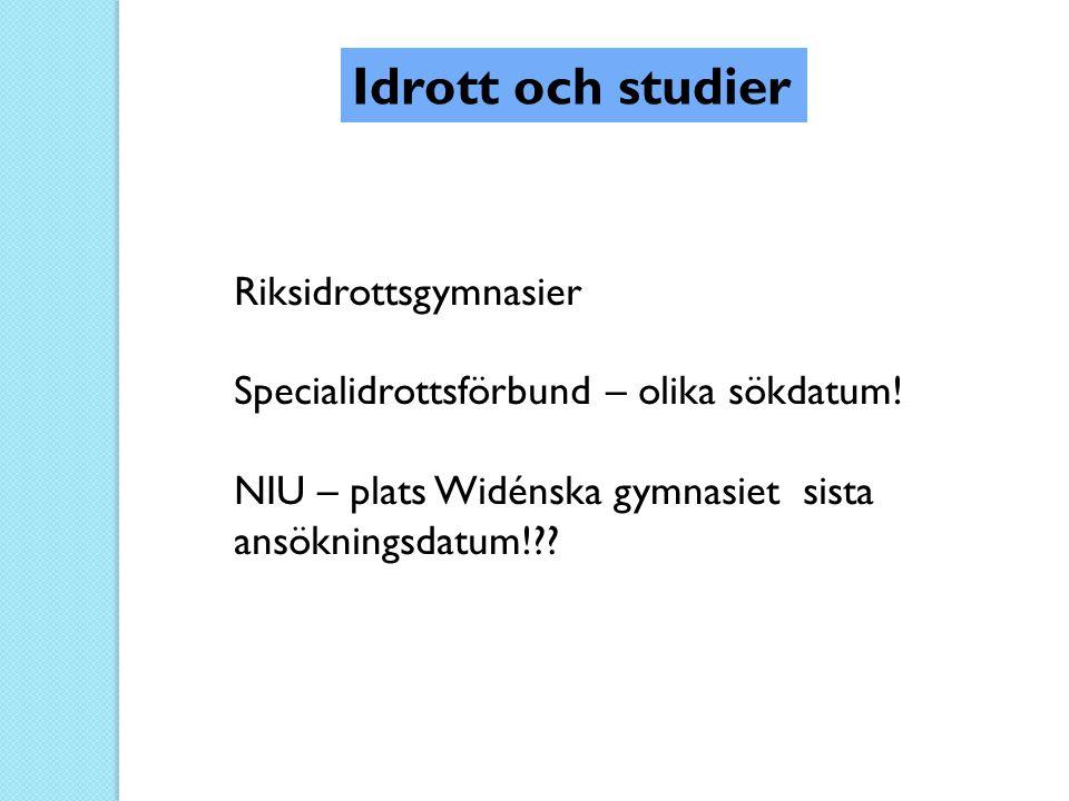 Idrott och studier Riksidrottsgymnasier Specialidrottsförbund – olika sökdatum! NIU – plats Widénska gymnasiet sista ansökningsdatum!??