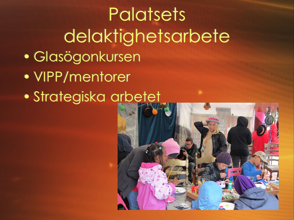 Palatsets delaktighetsarbete •Glasögonkursen •VIPP/mentorer •Strategiska arbetet •Glasögonkursen •VIPP/mentorer •Strategiska arbetet