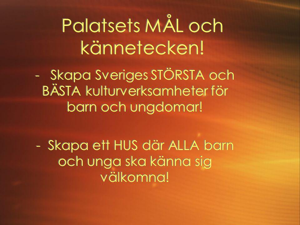 Palatsets MÅL och kännetecken! - Skapa Sveriges STÖRSTA och BÄSTA kulturverksamheter för barn och ungdomar! - Skapa ett HUS där ALLA barn och unga ska