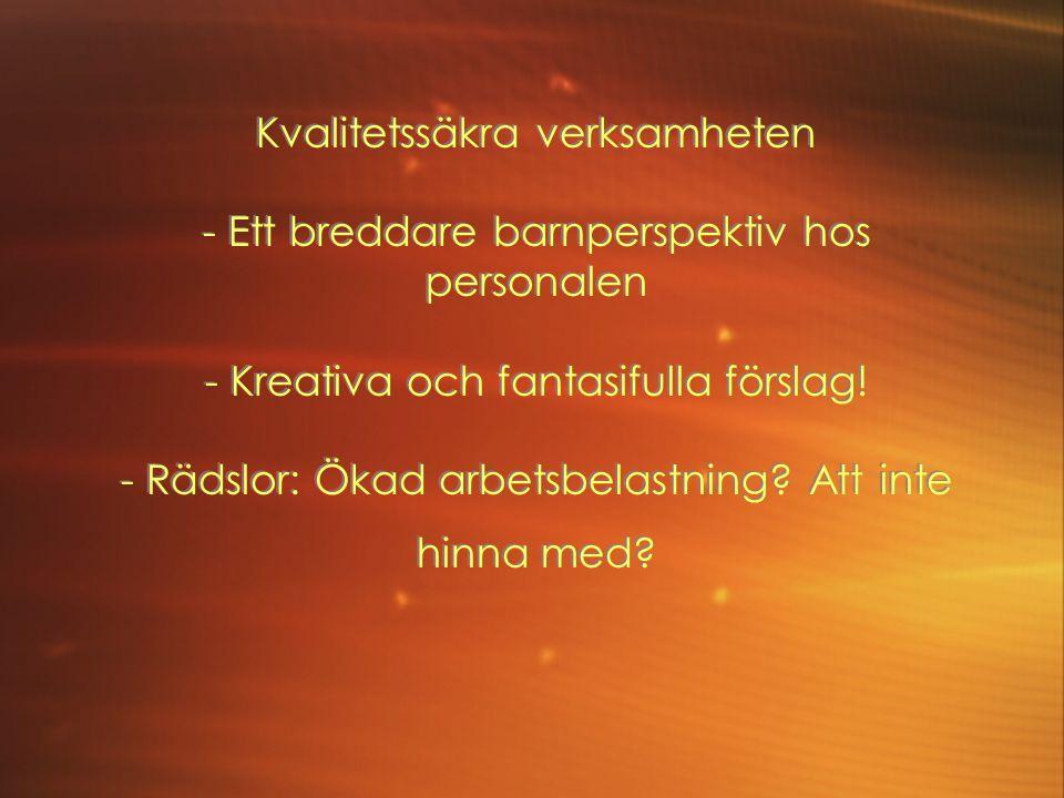 Kvalitetssäkra verksamheten - Ett breddare barnperspektiv hos personalen - Kreativa och fantasifulla förslag.