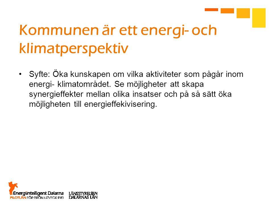 Kommunen är ett energi- och klimatperspektiv •Syfte: Öka kunskapen om vilka aktiviteter som pågår inom energi- klimatområdet.