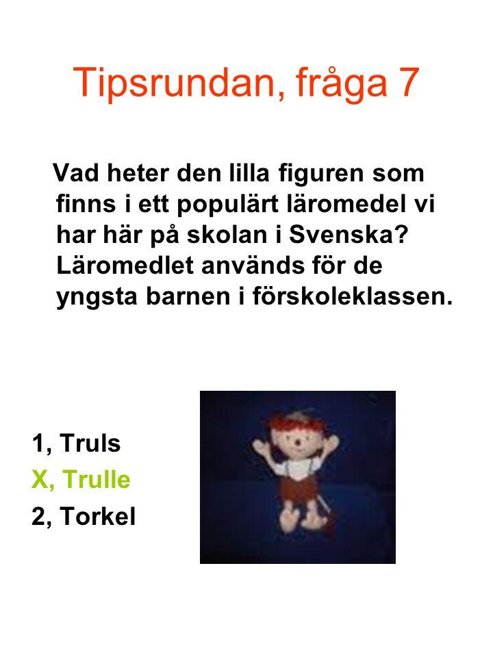 Tipsrundan, fråga 7 Vad heter den lilla figuren som finns i ett populärt läromedel vi har här på skolan i Svenska.