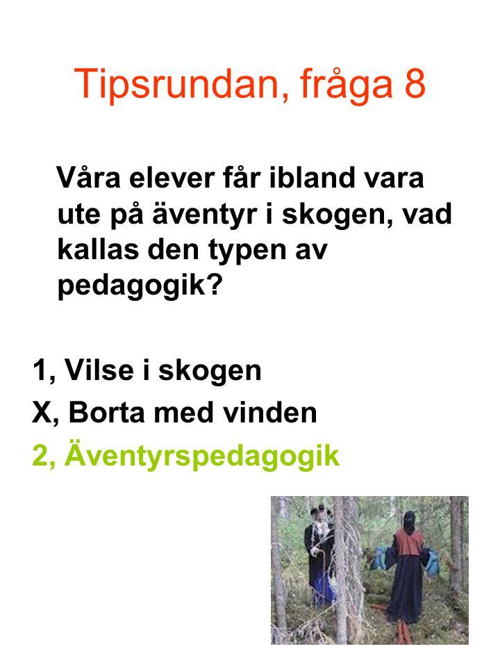 Tipsrundan, fråga 8 Våra elever får ibland vara ute på äventyr i skogen, vad kallas den typen av pedagogik.