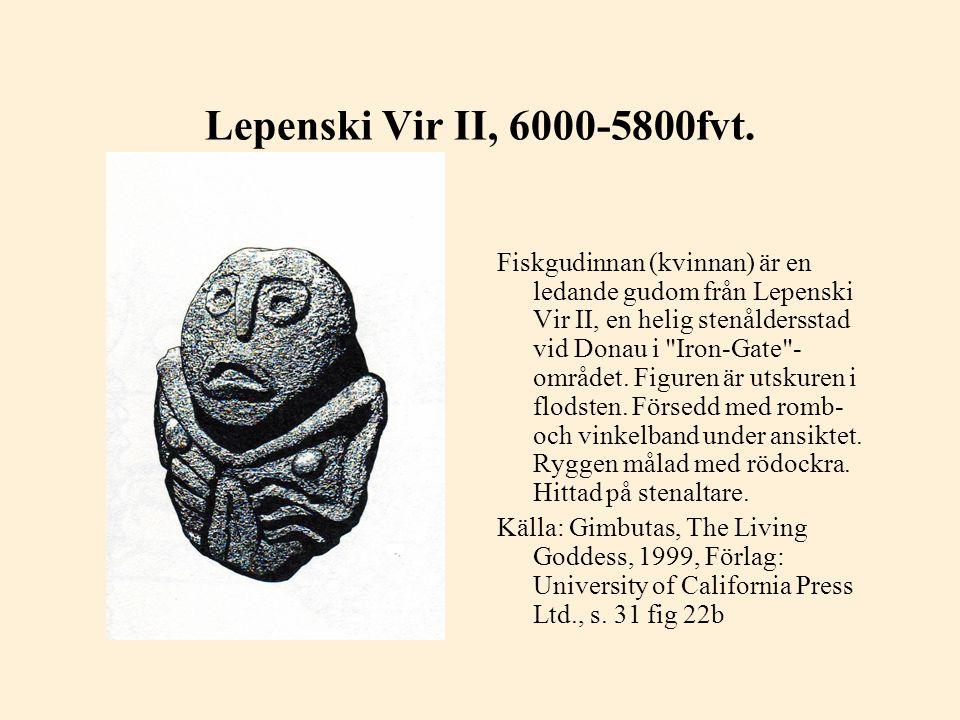 Lepenski Vir II, 6000-5800fvt. Fiskgudinnan (kvinnan) är en ledande gudom från Lepenski Vir II, en helig stenåldersstad vid Donau i