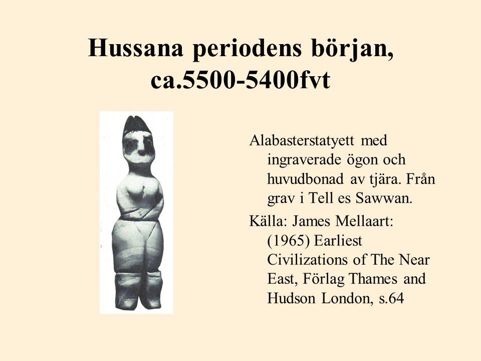 Hussana periodens början, ca.5500-5400fvt Alabasterstatyett med ingraverade ögon och huvudbonad av tjära. Från grav i Tell es Sawwan. Källa: James Mel