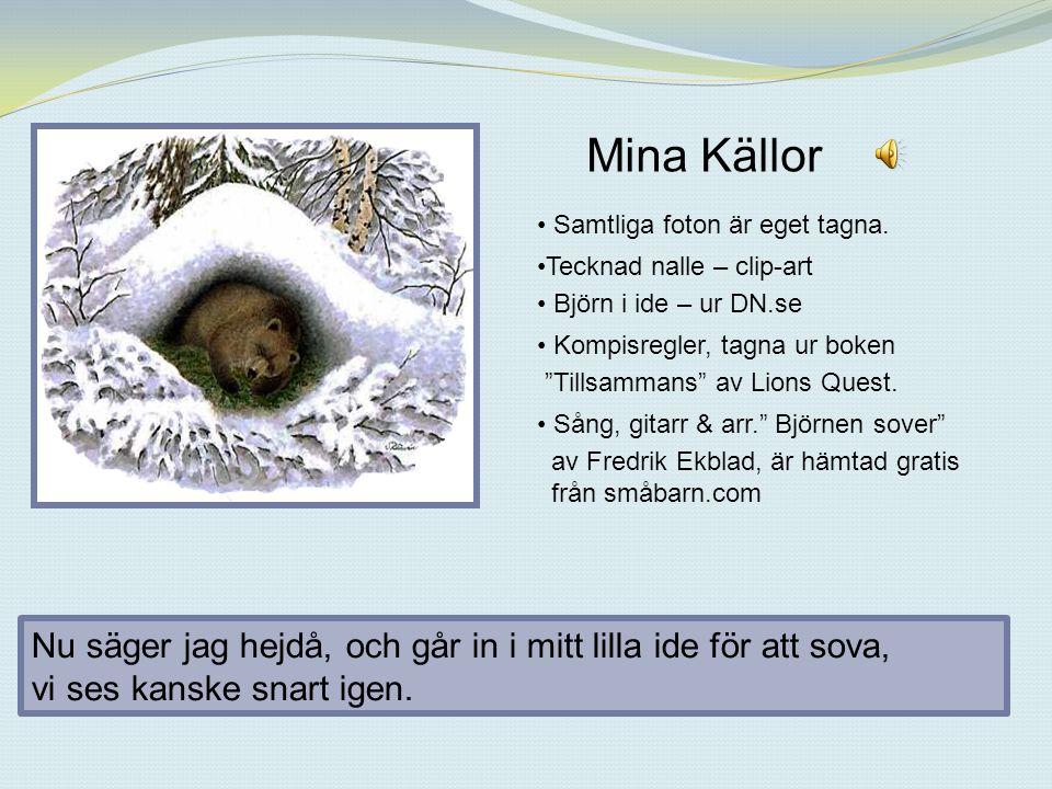 http://www.de5stora.com/omrovdjuren/ bjorn/fakta http://www.biblioteket.stockholm.se/def ault.asp?id=8227&extras=43593%2FID http://svtplay.se/v/223997