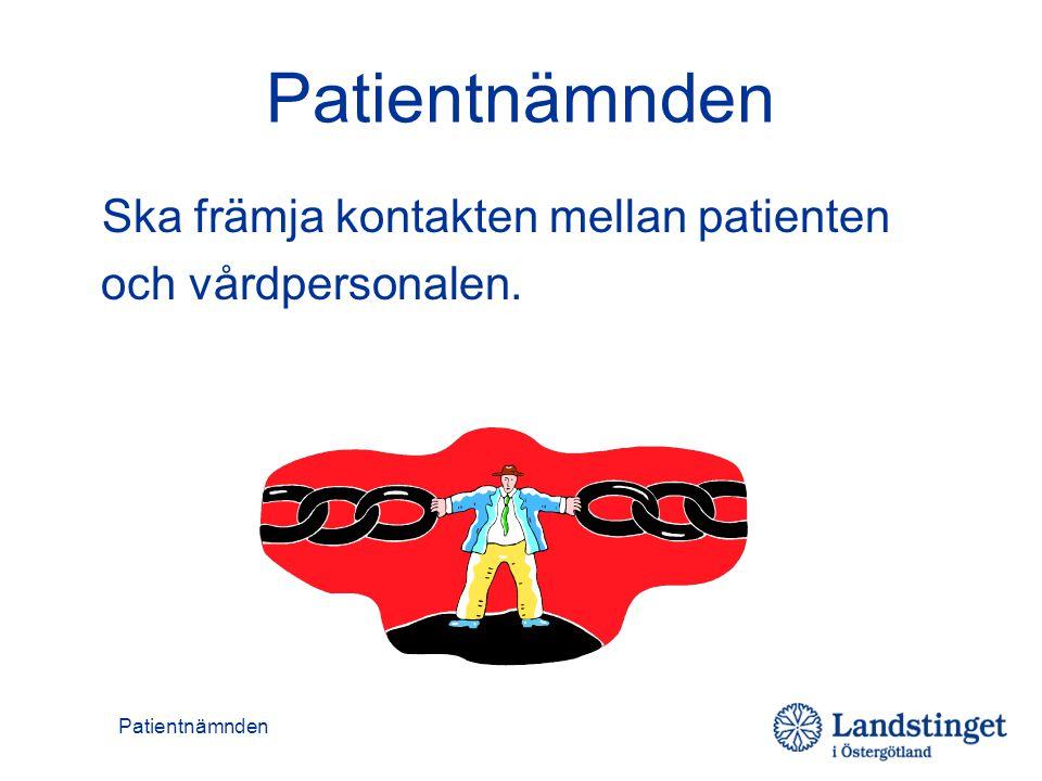 Patientnämnden Ska främja kontakten mellan patienten och vårdpersonalen.