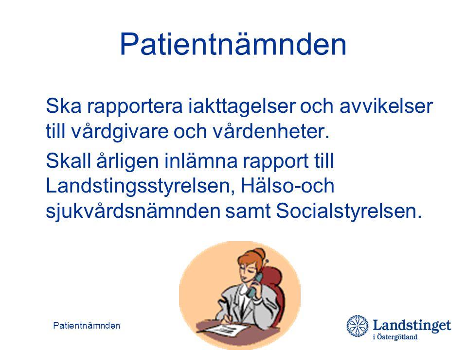 Patientnämnden Ska rapportera iakttagelser och avvikelser till vårdgivare och vårdenheter. Skall årligen inlämna rapport till Landstingsstyrelsen, Häl