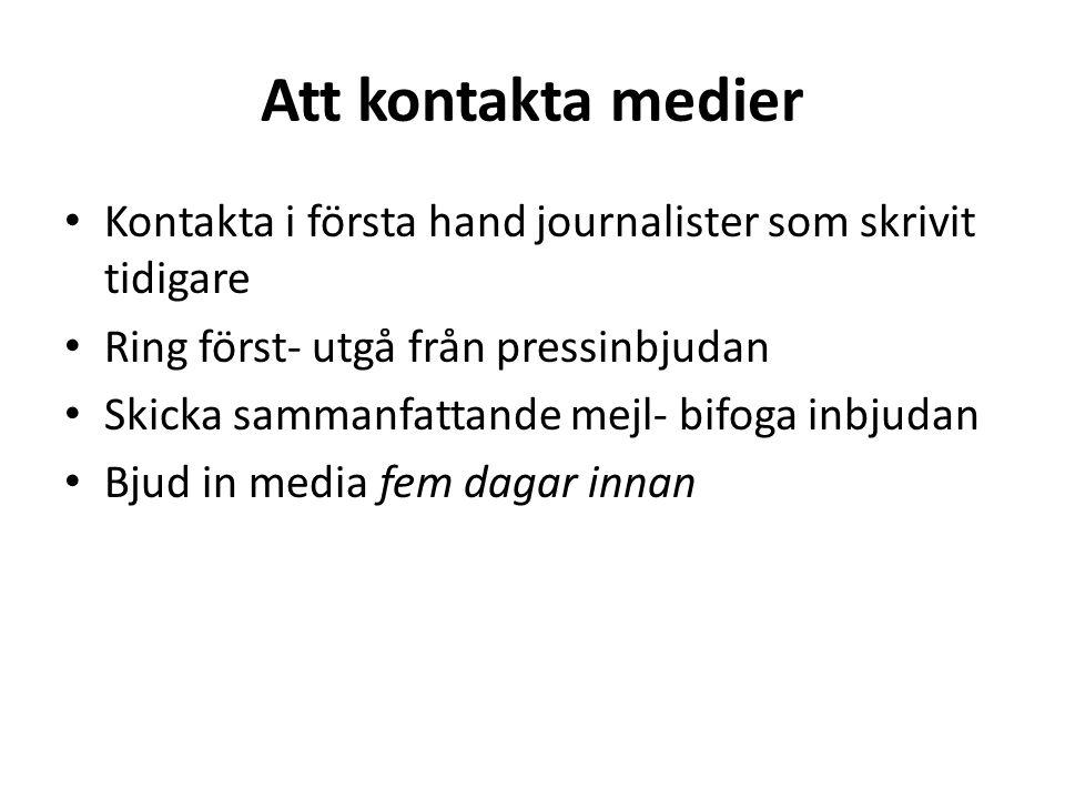 Att kontakta medier • Kontakta i första hand journalister som skrivit tidigare • Ring först- utgå från pressinbjudan • Skicka sammanfattande mejl- bifoga inbjudan • Bjud in media fem dagar innan