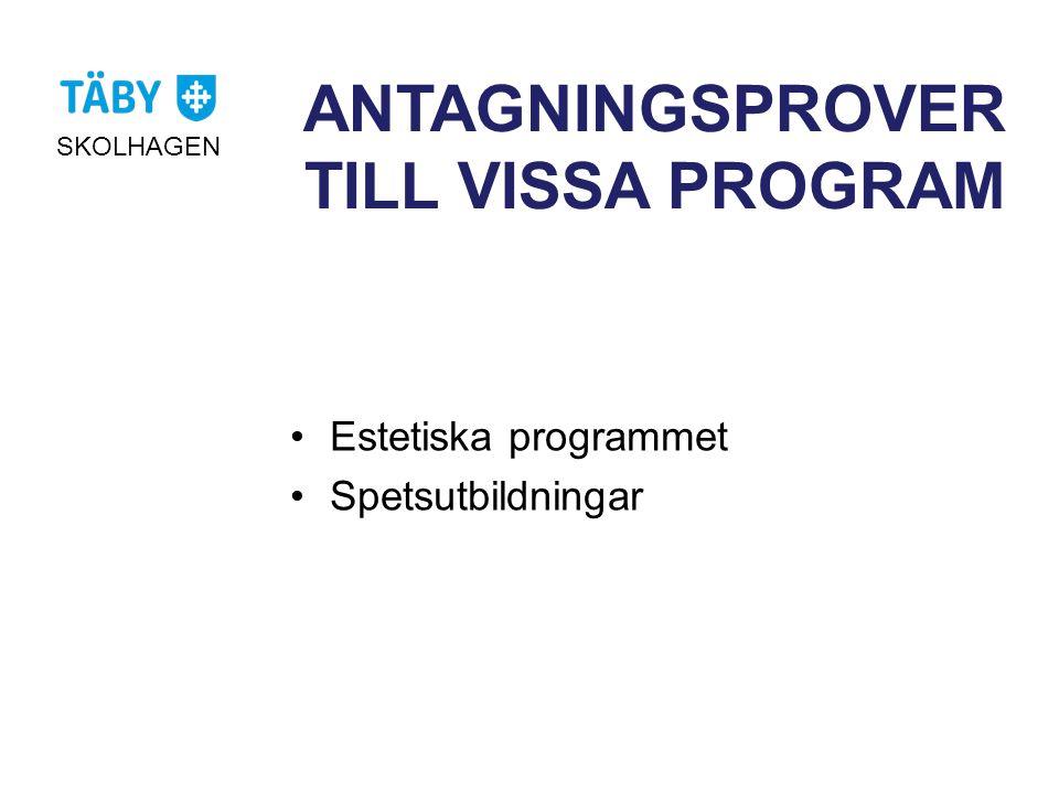 ANTAGNINGSPROVER TILL VISSA PROGRAM SKOLHAGEN •Estetiska programmet •Spetsutbildningar