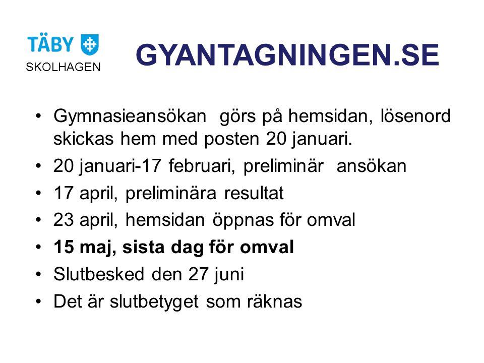 GYANTAGNINGEN.SE SKOLHAGEN •Gymnasieansökan görs på hemsidan, lösenord skickas hem med posten 20 januari. •20 januari-17 februari, preliminär ansökan