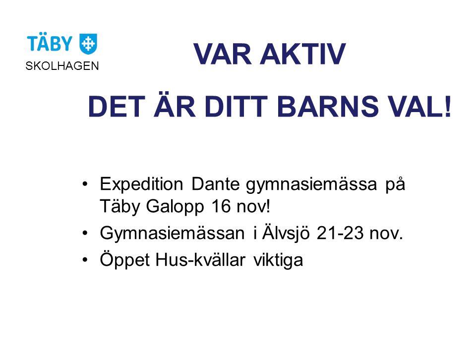 VAR AKTIV DET ÄR DITT BARNS VAL! SKOLHAGEN •Expedition Dante gymnasiemässa på Täby Galopp 16 nov! •Gymnasiemässan i Älvsjö 21-23 nov. •Öppet Hus-kväll