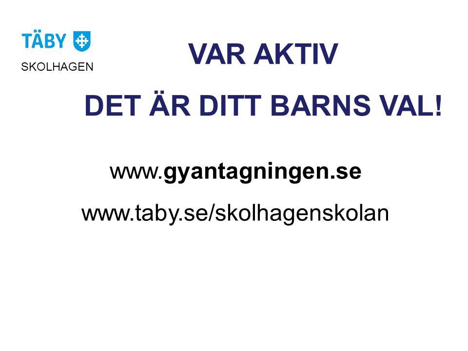 VAR AKTIV DET ÄR DITT BARNS VAL! www.gyantagningen.se www.taby.se/skolhagenskolan SKOLHAGEN
