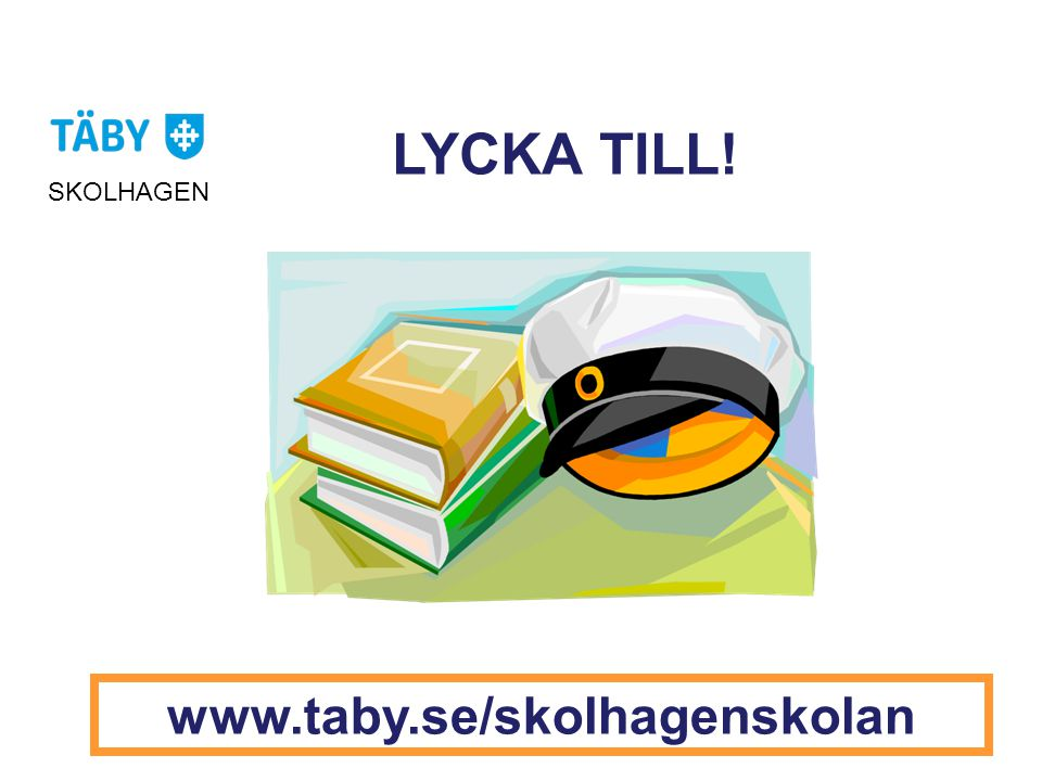 LYCKA TILL! www.taby.se/skolhagenskolan SKOLHAGEN
