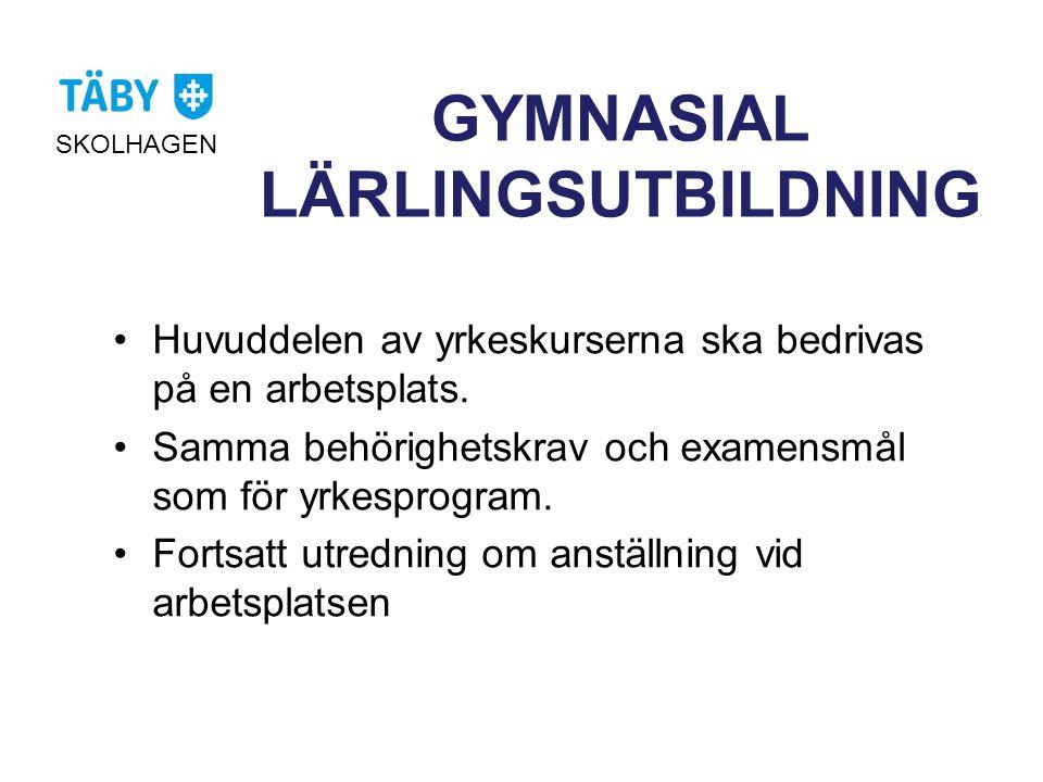 GYMNASIAL LÄRLINGSUTBILDNING SKOLHAGEN •Huvuddelen av yrkeskurserna ska bedrivas på en arbetsplats. •Samma behörighetskrav och examensmål som för yrke