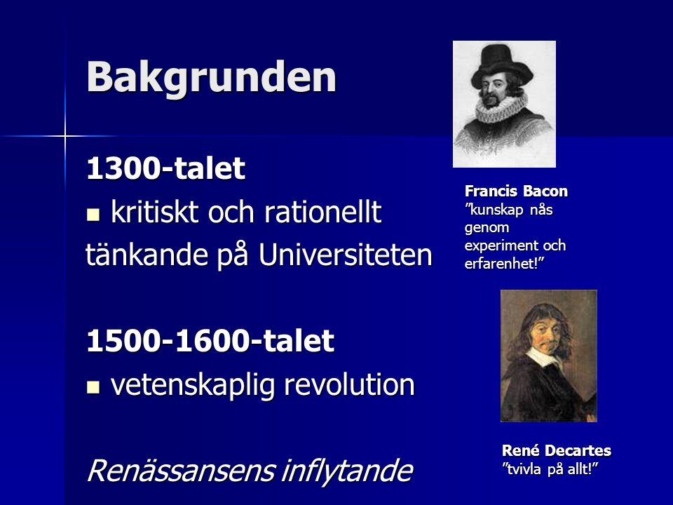 två viktiga engelsmän  Isac Newton - gravitationslagarna (1684) (1684)  John Locke - tabula rasa - naturrätten – allas lika värde – krav på ökad jämlikhet - Demokrati?