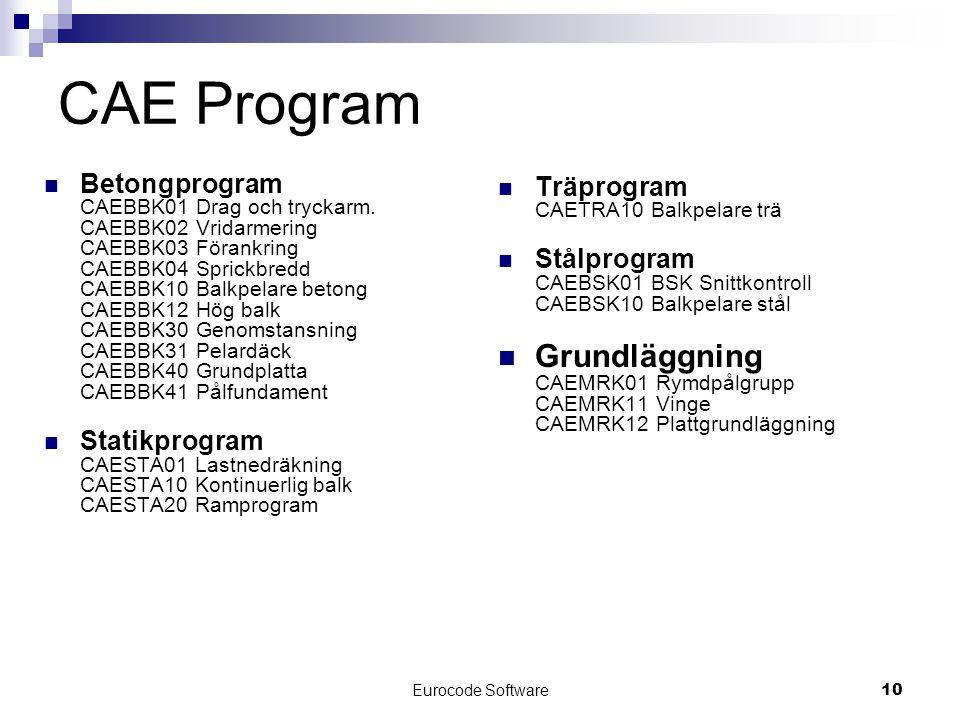 Eurocode Software10 CAE Program  Betongprogram CAEBBK01 Drag och tryckarm. CAEBBK02 Vridarmering CAEBBK03 Förankring CAEBBK04 Sprickbredd CAEBBK10 Ba