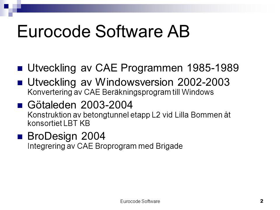 Eurocode Software2 Eurocode Software AB  Utveckling av CAE Programmen 1985-1989  Utveckling av Windowsversion 2002-2003 Konvertering av CAE Beräkningsprogram till Windows  Götaleden 2003-2004 Konstruktion av betongtunnel etapp L2 vid Lilla Bommen åt konsortiet LBT KB  BroDesign 2004 Integrering av CAE Broprogram med Brigade