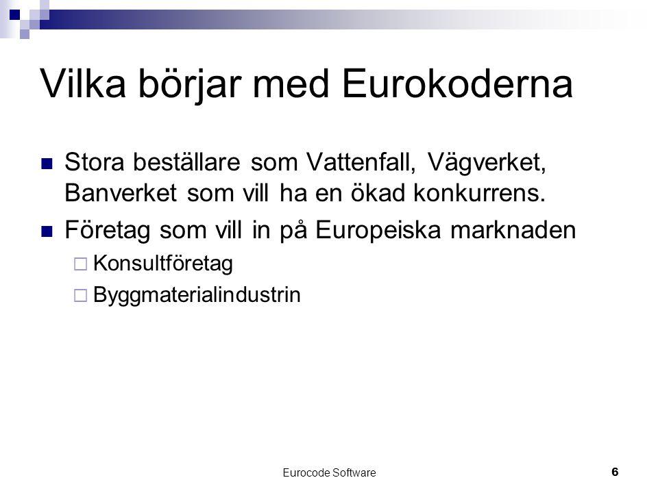 Eurocode Software6 Vilka börjar med Eurokoderna  Stora beställare som Vattenfall, Vägverket, Banverket som vill ha en ökad konkurrens.  Företag som