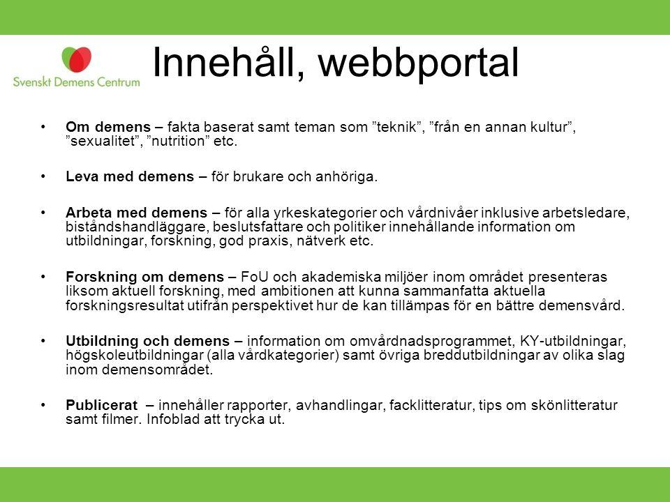 """Innehåll, webbportal •Om demens – fakta baserat samt teman som """"teknik"""", """"från en annan kultur"""", """"sexualitet"""", """"nutrition"""" etc. •Leva med demens – för"""