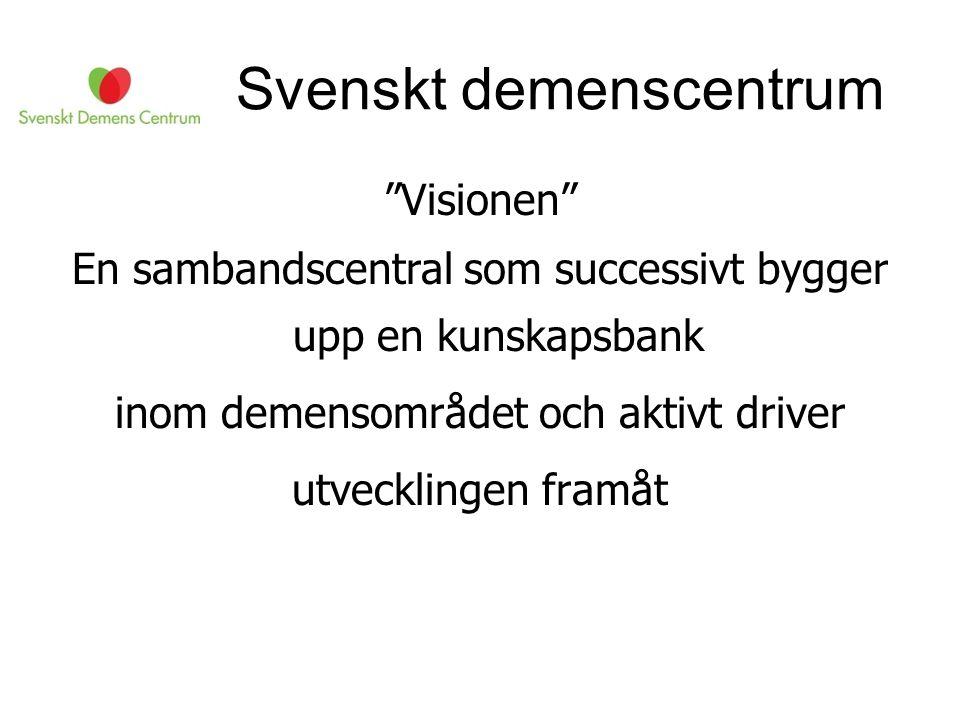 """Svenskt demenscentrum """"Visionen"""" En sambandscentral som successivt bygger upp en kunskapsbank inom demensområdet och aktivt driver utvecklingen framåt"""