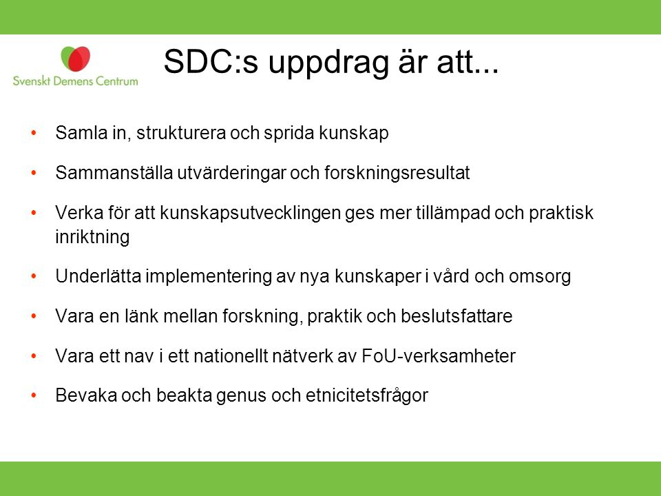SDC:s uppdrag är att... •Samla in, strukturera och sprida kunskap •Sammanställa utvärderingar och forskningsresultat •Verka för att kunskapsutveckling