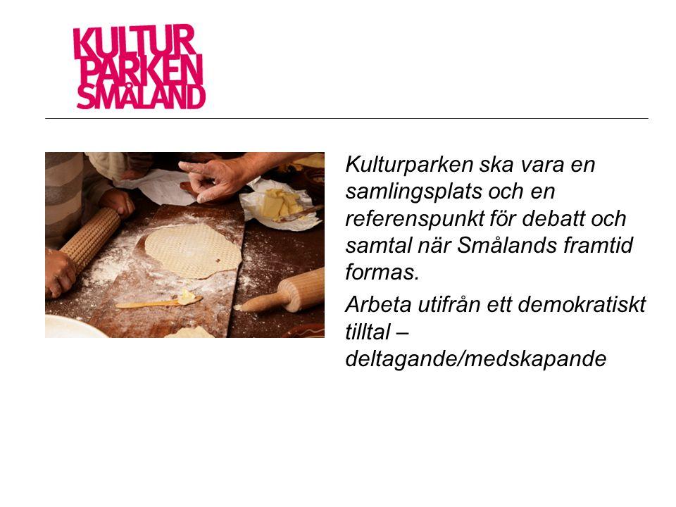 Kulturparken ska vara en samlingsplats och en referenspunkt för debatt och samtal när Smålands framtid formas. Arbeta utifrån ett demokratiskt tilltal