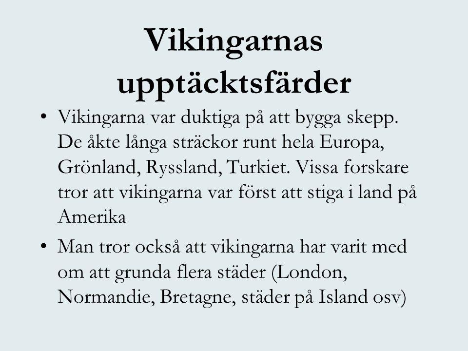 Vikingarnas upptäcktsfärder •Vikingarna var duktiga på att bygga skepp. De åkte långa sträckor runt hela Europa, Grönland, Ryssland, Turkiet. Vissa fo