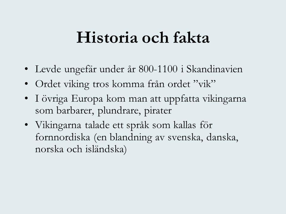 """Historia och fakta •Levde ungefär under år 800-1100 i Skandinavien •Ordet viking tros komma från ordet """"vik"""" •I övriga Europa kom man att uppfatta vik"""