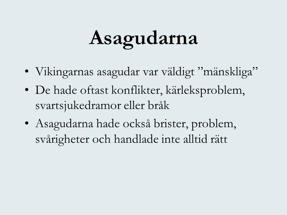 """Asagudarna •Vikingarnas asagudar var väldigt """"mänskliga"""" •De hade oftast konflikter, kärleksproblem, svartsjukedramor eller bråk •Asagudarna hade ocks"""