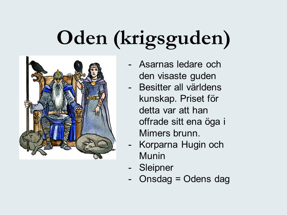 Oden (krigsguden) -Asarnas ledare och den visaste guden -Besitter all världens kunskap. Priset för detta var att han offrade sitt ena öga i Mimers bru