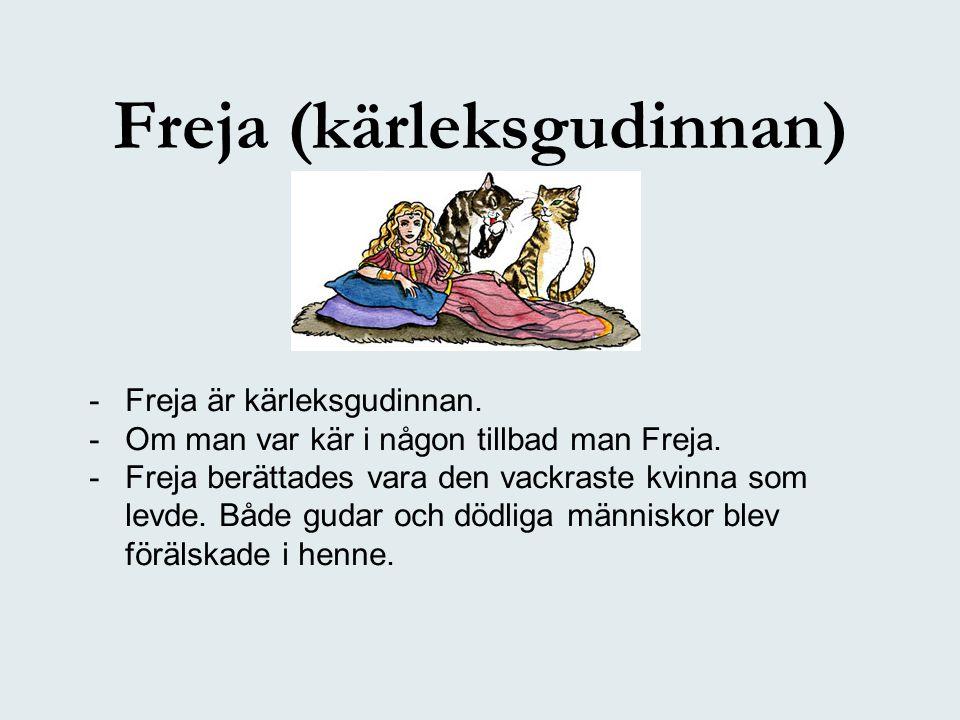 Freja (kärleksgudinnan) -Freja är kärleksgudinnan. -Om man var kär i någon tillbad man Freja. -Freja berättades vara den vackraste kvinna som levde. B