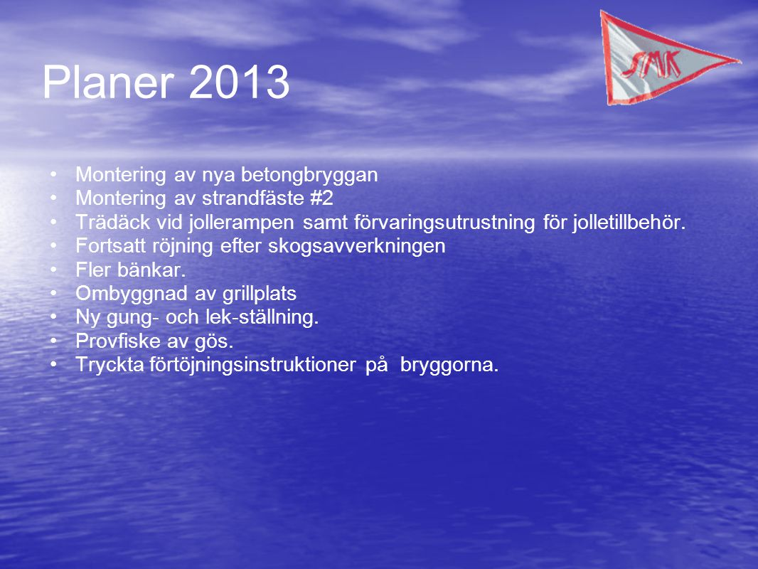 Planer 2013 •Montering av nya betongbryggan •Montering av strandfäste #2 •Trädäck vid jollerampen samt förvaringsutrustning för jolletillbehör.