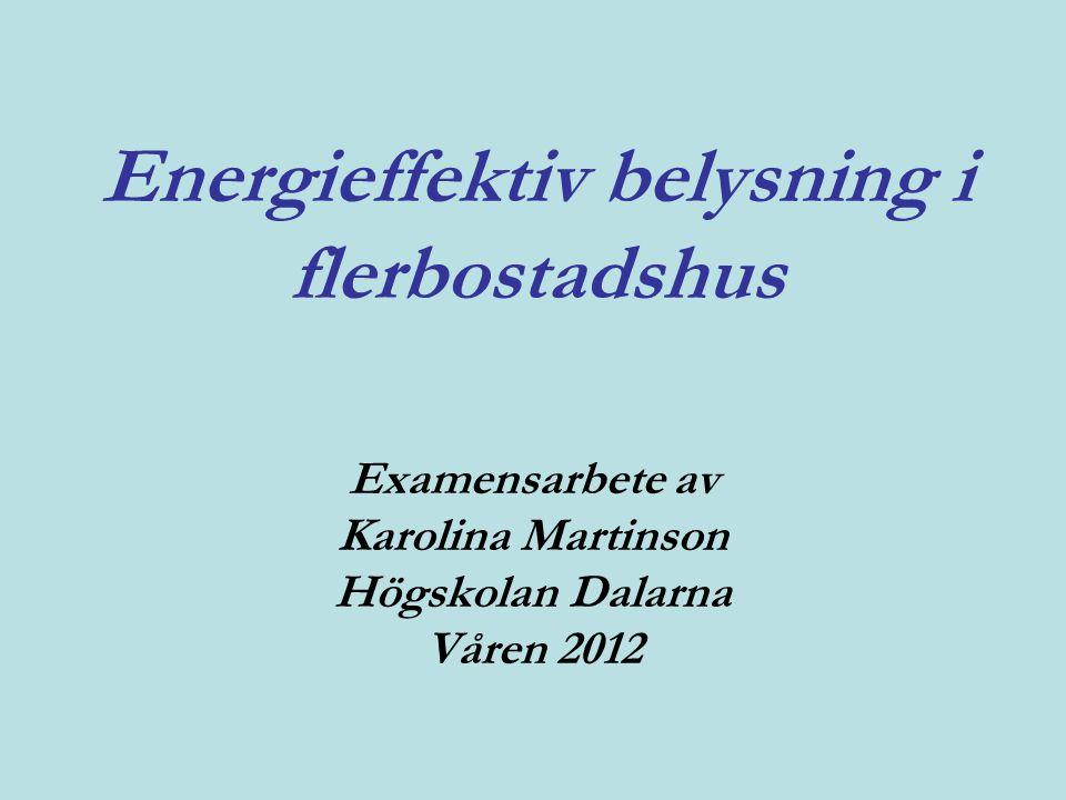 Energieffektiv belysning i flerbostadshus Examensarbete av Karolina Martinson Högskolan Dalarna Våren 2012