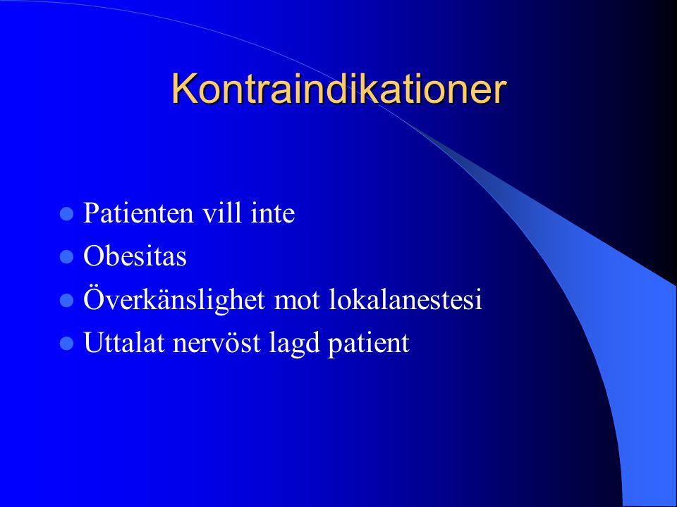 Kontraindikationer  Patienten vill inte  Obesitas  Överkänslighet mot lokalanestesi  Uttalat nervöst lagd patient