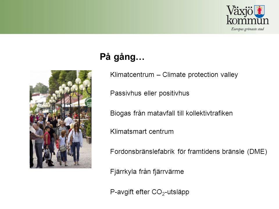 På gång… Klimatcentrum – Climate protection valley Passivhus eller positivhus Biogas från matavfall till kollektivtrafiken Klimatsmart centrum Fordonsbränslefabrik för framtidens bränsle (DME) Fjärrkyla från fjärrvärme P-avgift efter CO 2 -utsläpp