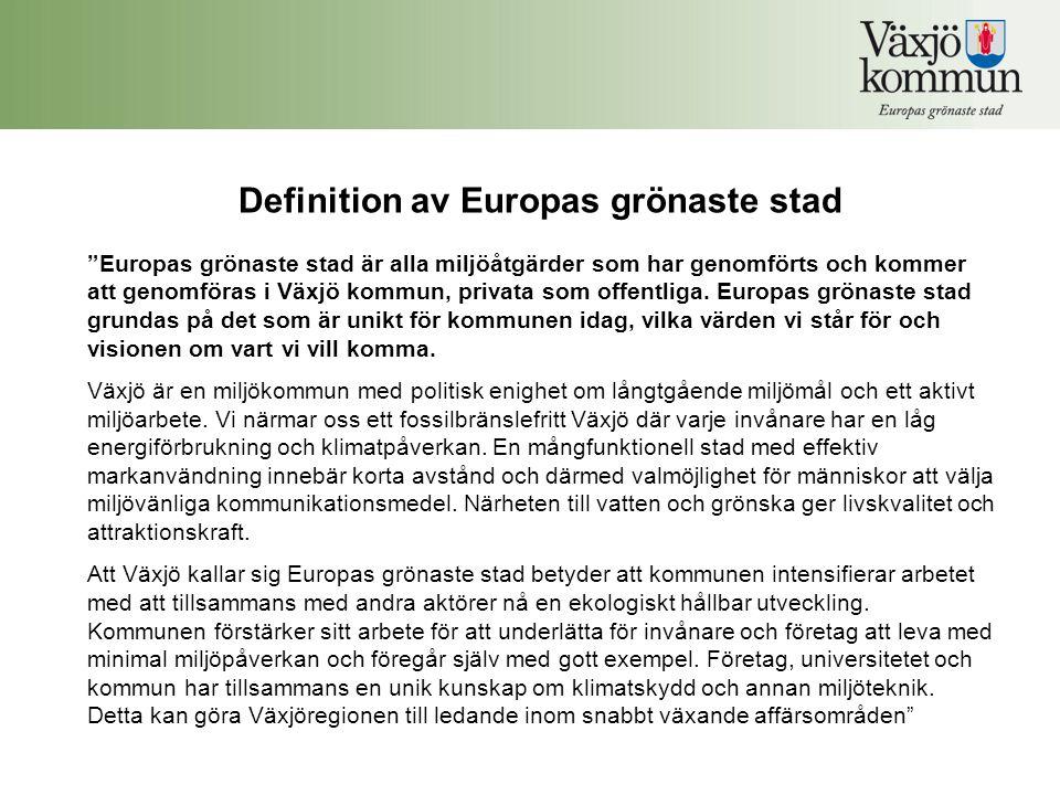 Definition av Europas grönaste stad Europas grönaste stad är alla miljöåtgärder som har genomförts och kommer att genomföras i Växjö kommun, privata som offentliga.
