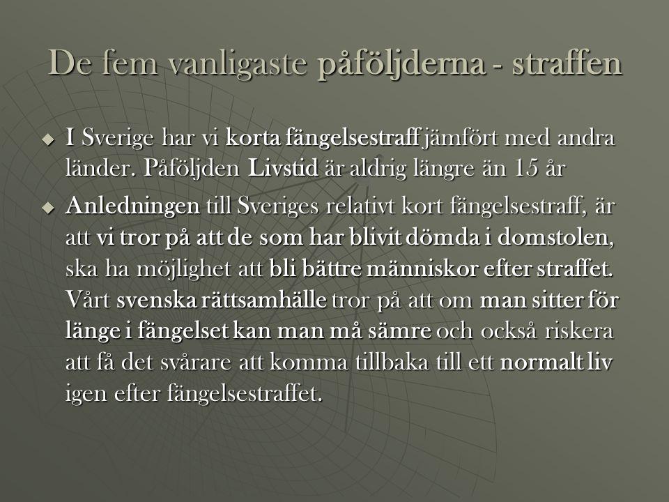 De fem vanligaste påföljderna - straffen  I Sverige har vi korta fängelsestraff jämfört med andra länder. Påföljden Livstid är aldrig längre än 15 år