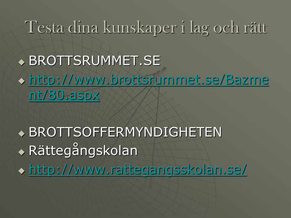 Testa dina kunskaper i lag och rätt  BROTTSRUMMET.SE  http://www.brottsrummet.se/Bazme nt/80.aspx http://www.brottsrummet.se/Bazme nt/80.aspx http:/