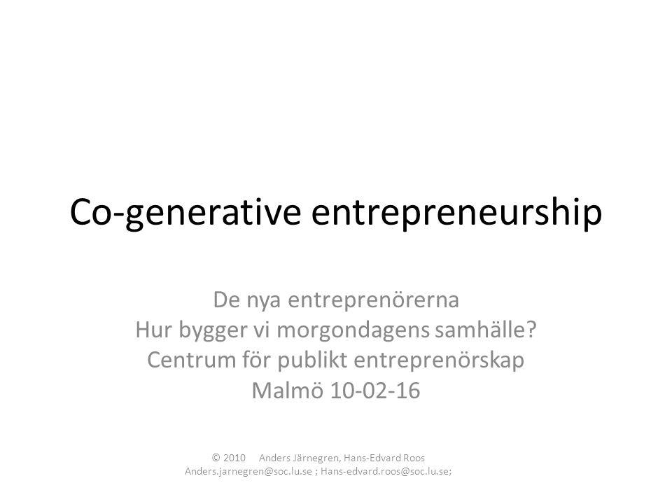 Co-generative entrepreneurship De nya entreprenörerna Hur bygger vi morgondagens samhälle.