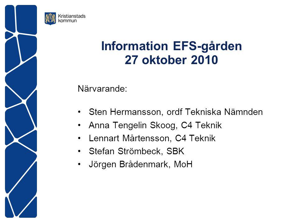 Information EFS-gården 27 oktober 2010 Närvarande: •Sten Hermansson, ordf Tekniska Nämnden •Anna Tengelin Skoog, C4 Teknik •Lennart Mårtensson, C4 Teknik •Stefan Strömbeck, SBK •Jörgen Brådenmark, MoH