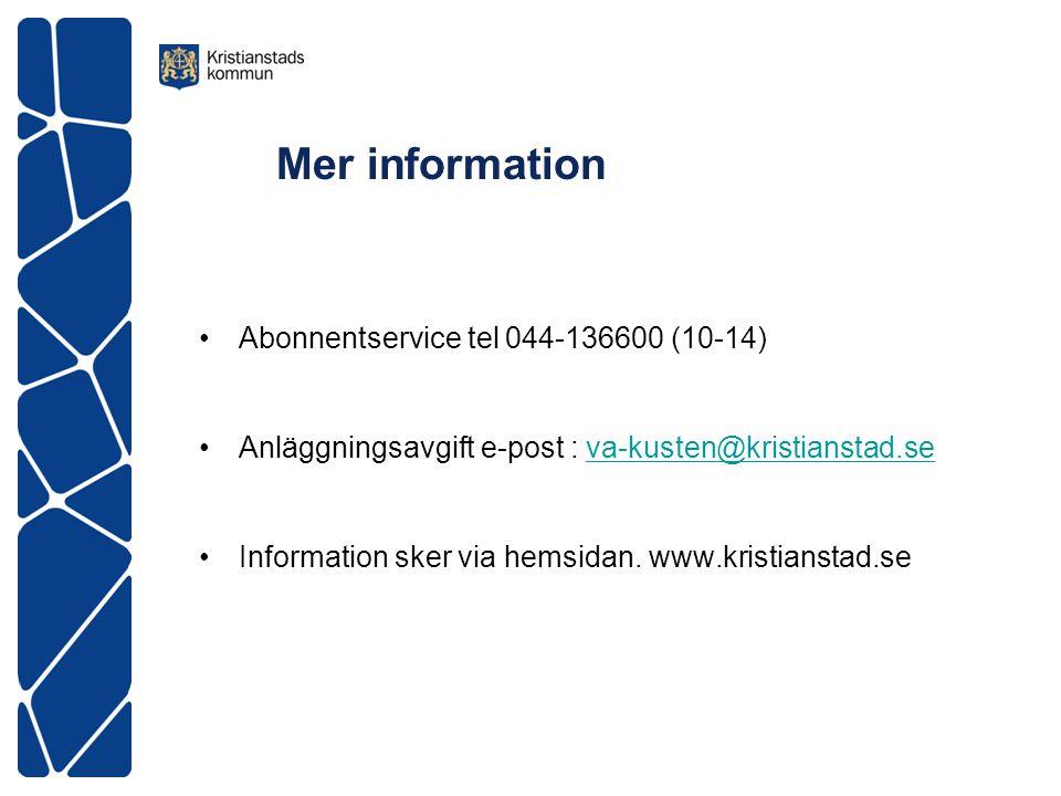 Mer information •Abonnentservice tel 044-136600 (10-14) •Anläggningsavgift e-post : va-kusten@kristianstad.seva-kusten@kristianstad.se •Information sker via hemsidan.