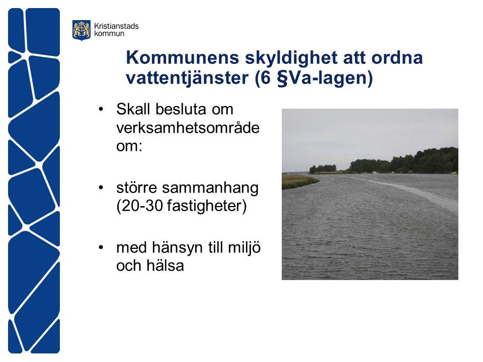 Kommunens skyldighet att ordna vattentjänster (6 §Va-lagen) •Skall besluta om verksamhetsområde om: •större sammanhang (20-30 fastigheter) •med hänsyn till miljö och hälsa