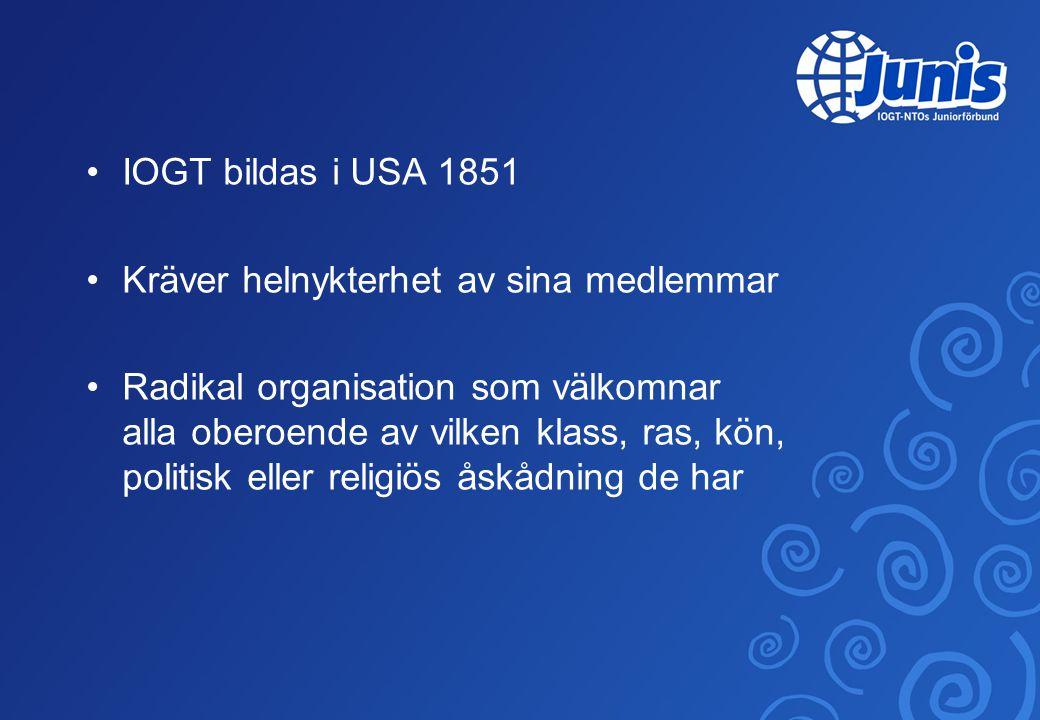 •IOGT kom till Sverige 1879 •Snabb spridning pga.